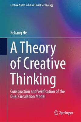 A Theory of Creative Thinking: Construction and Verification of the Dual Circulation Model - Lecture Notes in Educational Technology (Hardback)