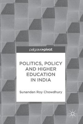 Politics, Policy and Higher Education in India (Hardback)