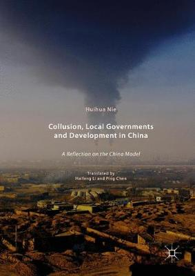 Collusion, Local Governments and Development in China: A Reflection on the China Model (Hardback)