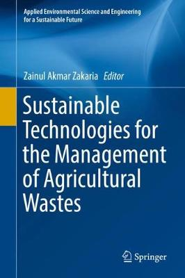 Sustainable Technologies for the Management of Agricultural Wastes - Applied Environmental Science and Engineering for a Sustainable Future (Hardback)