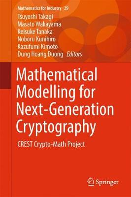 Mathematical Modelling for Next-Generation Cryptography: CREST Crypto-Math Project - Mathematics for Industry 29 (Hardback)