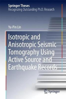 Isotropic and Anisotropic Seismic Tomography Using Active Source and Earthquake Records - Springer Theses (Hardback)