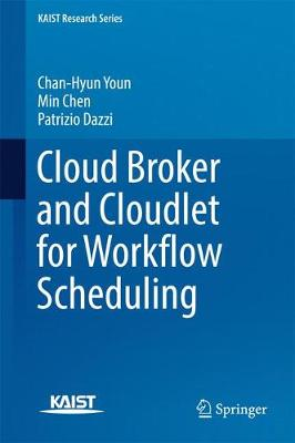 Cloud Broker and Cloudlet for Workflow Scheduling - KAIST Research Series (Hardback)