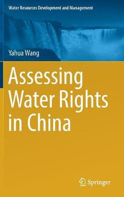 Assessing Water Rights in China - Water Resources Development and Management (Hardback)