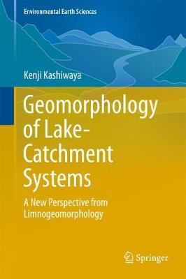 Geomorphology of Lake-Catchment Systems: A New Perspective from Limnogeomorphology - Environmental Earth Sciences (Hardback)