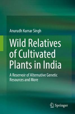 Wild Relatives of Cultivated Plants in India: A Reservoir of Alternative Genetic Resources and More (Hardback)