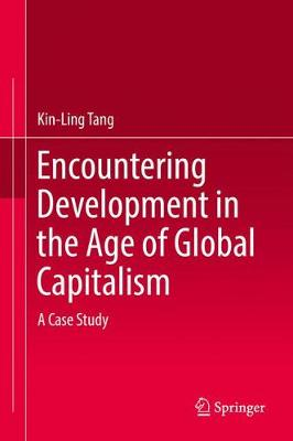 Encountering Development in the Age of Global Capitalism: A Case Study (Hardback)