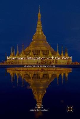 Myanmar's Integration with the World: Challenges and Policy Options (Hardback)