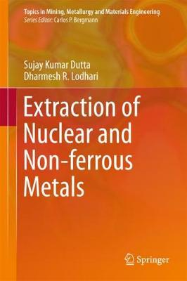 Extraction of Nuclear and Non-ferrous Metals - Topics in Mining, Metallurgy and Materials Engineering (Hardback)