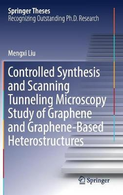 Controlled Synthesis and Scanning Tunneling Microscopy Study of Graphene and Graphene-Based Heterostructures - Springer Theses (Hardback)