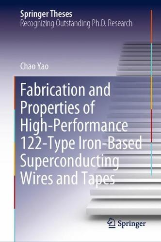 Fabrication and Properties of High-performance 122 Type Iron-based Superconducting Wires and Tapes - Springer Theses (Hardback)