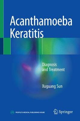 Acanthamoeba Keratitis: Diagnosis and Treatment (Hardback)