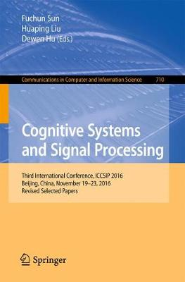Cognitive Systems and Signal Processing: Third International Conference, ICCSIP 2016, Beijing, China, November 19-23, 2016, Revised Selected Papers - Communications in Computer and Information Science 710 (Paperback)