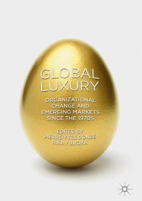 Global Luxury: Organizational Change and Emerging Markets since the 1970s (Hardback)
