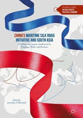 China's Maritime Silk Road Initiative and South Asia: A Political Economic Analysis of its Purposes, Perils, and Promise - Palgrave Studies in Asia-Pacific Political Economy (Hardback)