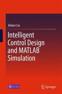 Intelligent Control Design and MATLAB Simulation (Hardback)