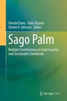 Sago Palm: Multiple Contributions to Food Security and Sustainable Livelihoods (Hardback)