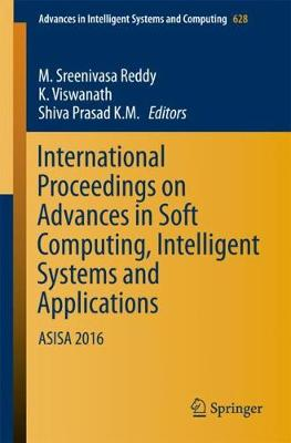 International Proceedings on Advances in Soft Computing, Intelligent Systems and Applications: ASISA 2016 - Advances in Intelligent Systems and Computing 628 (Paperback)