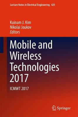 Mobile and Wireless Technologies 2017: ICMWT 2017 - Lecture Notes in Electrical Engineering 425 (Hardback)
