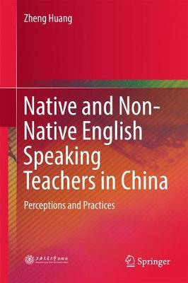 Native and Non-Native English Speaking Teachers in China: Perceptions and Practices (Hardback)