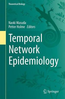 Temporal Network Epidemiology - Theoretical Biology (Hardback)