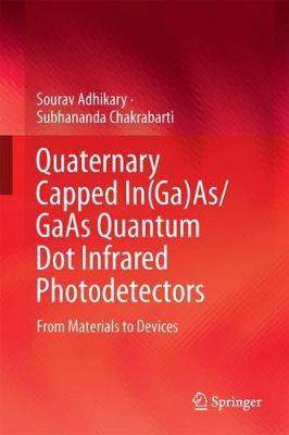 Quaternary Capped In(Ga)As/GaAs Quantum Dot Infrared Photodetectors: From Materials to Devices (Hardback)