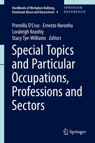 Special topics and particular occupations, professions and sectors - Handbooks of Workplace Bullying, Emotional Abuse and Harassment 4 (Hardback)