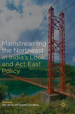 Mainstreaming the Northeast in India's Look and Act East Policy (Hardback)