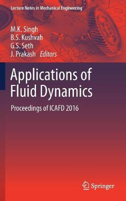 Applications of Fluid Dynamics: Proceedings of ICAFD 2016 - Lecture Notes in Mechanical Engineering (Hardback)