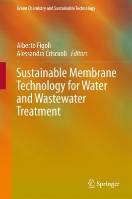 Sustainable Membrane Technology for Water and Wastewater Treatment - Green Chemistry and Sustainable Technology (Hardback)