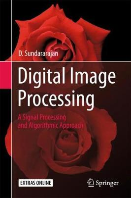 Digital Image Processing: A Signal Processing and Algorithmic Approach (Hardback)