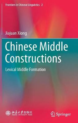 Chinese Middle Constructions: Lexical Middle Formation - Frontiers in Chinese Linguistics 2 (Hardback)