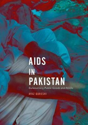 AIDS in Pakistan: Bureaucracy, Public Goods and NGOs (Hardback)