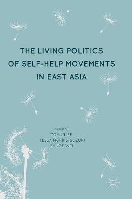 The Living Politics of Self-Help Movements in East Asia (Hardback)