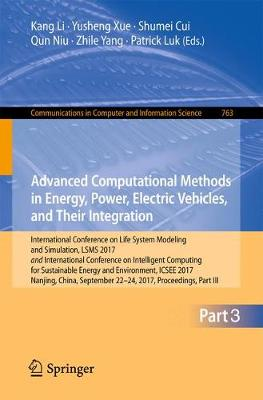 Advanced Computational Methods in Energy, Power, Electric Vehicles, and Their Integration: International Conference on Life System Modeling and Simulation, LSMS 2017 and International Conference on Intelligent Computing for Sustainable Energy and Environment, ICSEE 2017, Nanjing, China, September 22-24, 2017, Proceedings, Part III - Communications in Computer and Information Science 763 (Paperback)