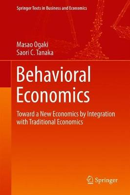 Behavioral Economics: Toward a New Economics by Integration with Traditional Economics - Springer Texts in Business and Economics (Hardback)