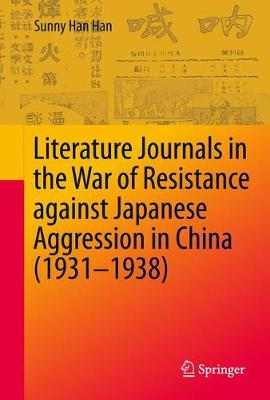 Literature Journals in the War of Resistance against Japanese Aggression in China (1931-1938) (Hardback)