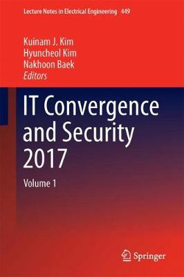 IT Convergence and Security 2017: Volume 1 - Lecture Notes in Electrical Engineering 449 (Hardback)