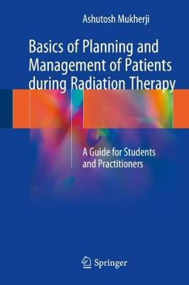 Basics of Planning and Management of Patients during Radiation Therapy: A Guide for Students and Practitioners (Hardback)
