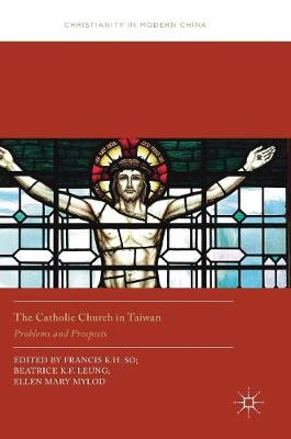 The Catholic Church in Taiwan: Problems and Prospects - Christianity in Modern China (Hardback)
