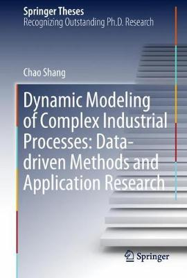 Dynamic Modeling of Complex Industrial Processes: Data-driven Methods and Application Research - Springer Theses (Hardback)