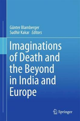 Imaginations of Death and the Beyond in India and Europe (Hardback)