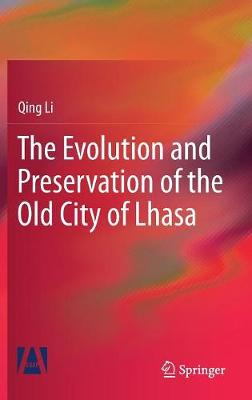 The Evolution and Preservation of the Old City of Lhasa (Hardback)
