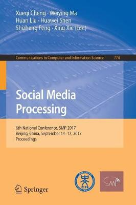Social Media Processing: 6th National Conference, SMP 2017, Beijing, China, September 14-17, 2017, Proceedings - Communications in Computer and Information Science 774 (Paperback)