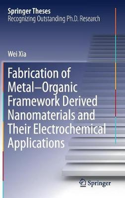 Fabrication of Metal-Organic Framework Derived Nanomaterials and Their Electrochemical Applications - Springer Theses (Hardback)