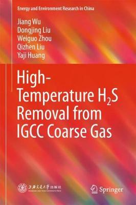 High-Temperature H2S Removal from IGCC Coarse Gas - Energy and Environment Research in China (Hardback)