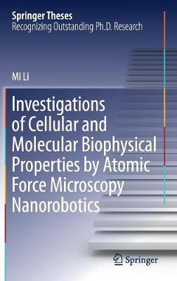 Investigations of Cellular and Molecular Biophysical Properties by Atomic Force Microscopy Nanorobotics - Springer Theses (Hardback)