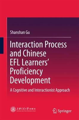 Interaction Process and Chinese EFL Learners' Proficiency Development: A Cognitive and Interactionist Approach (Hardback)