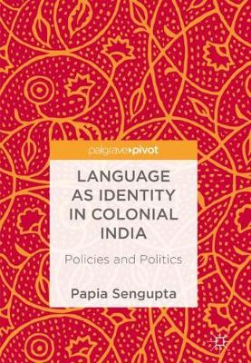 Language as Identity in Colonial India: Policies and Politics (Hardback)
