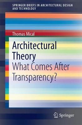 Architectural Theory: What Comes After Transparency? - SpringerBriefs in Architectural Design and Technology (Paperback)